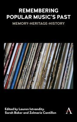 Remembering Popular Music's Past: Memory-Heritage-History