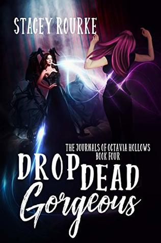 Drop Dead Gorgeous (The Journals of Octavia Hollows Book 4)