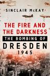 The Fire and the Darkness: The Bombing of Dresden, 1945