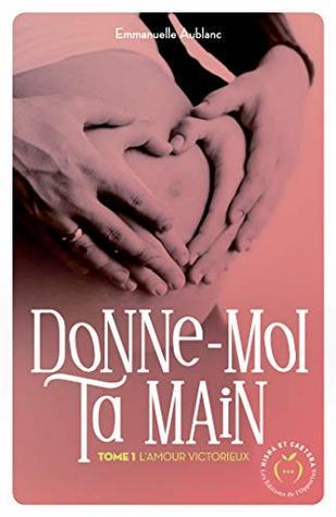 Donne-moi ta main - tome 1 L'amour victorieux by Emmanuelle Aublanc