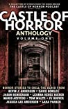 Castle of Horror Anthology Volume One: A Collection of Stories from the Minds behind the Castle of Horror Podcast