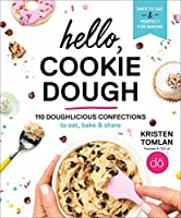 Hello, Cookie Dough: 110 Doughlicious Confections to Eat, Bake, and Share