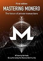 Mastering Monero: The future of private transactions