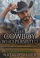 The Cowboy Who Persisted (The Ford Brothers Series Book 3)
