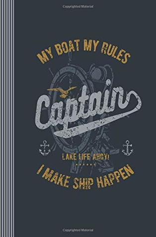 Captain: My Boat, my rules  I make ship happen  Lake Life