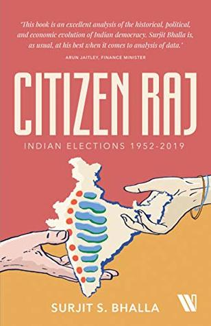 Citizen Raj: Indian Elections 1952-2019 by Surjit S  Bhalla