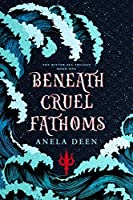 Beneath Cruel Fathoms (The Bitter Sea Trilogy Book 1)