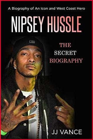 Nipsey Hussle - A Secret Biography of an Icon and West Coast