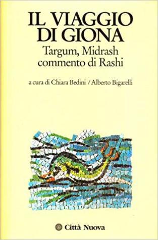 Il viaggio di Giona. Targum, midrash, commento di Rashi by Chiara Bedini, Alberto Biga...