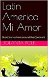 Latin America Mi Amor: Short Stories from around the Continent