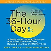 The 36-Hour Day (5th Editon): A Family Guide to Caring for People who have Alzheimer Disease, other Dementias, and Memory Loss