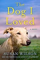 The Dog I Loved: A Novel