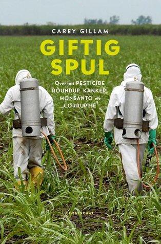 Giftig spul. Over het pesticide Roundup, kanker, Monsanto en corruptie.