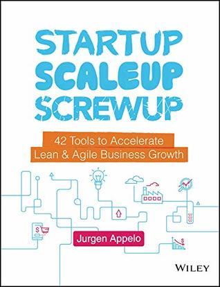 Startup, Scaleup, Screwup by Jurgen Appelo