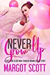 Never Grow Up: A First Time Older Man Younger Woman Taboo Story (Innocence Lost Book 8)