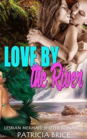 Love by the River: Lesbian Mermaid Shifter Romance