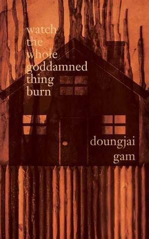 watch the whole goddamned thing burn by Doungjai Gam