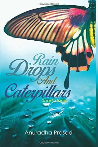 Rain Drops and Caterpillars by Anuradha Prasad