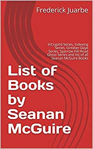 List of Books by Seanan McGuire: InCryptid Series, Indexing Series, October Daye Series, Sparrow Hill Road Ghost Series and list of all Seanan McGuire Books