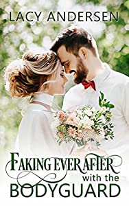 Faking Ever After with the Bodyguard: