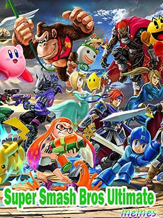 The Best Super Smash Bros Ultimate Memes Memes Book 2019 By