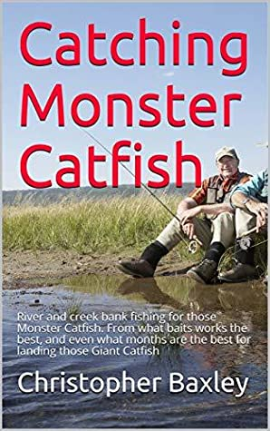 Catching Monster Catfish: River and creek bank fishing for those