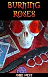 Burning Roses - A decadent tale of sex, drugs, rock n roll & ... by John   West