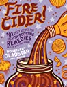 Fire Cider!: 101 Zesty Recipes for Health-Boosting Remedies Made with Apple Cider Vinegar audiobook download free
