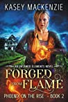 Forged from Flame (Phoenix on the Rise Quartet #2; Untamed Elements #2)