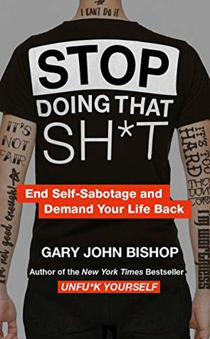 Stop Doing That Sh*t by Gary John Bishop