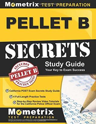 Pellet B Study Guide - California Post Exam Secrets Study Guide, 4 Full-Length Practice Tests, Step-By-Step Review Video Tutorials for the California Police Officer Exam: (updated for Current Standards)