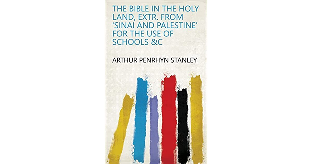 The Bible in the Holy Land, extr  from 'Sinai and Palestine' for the