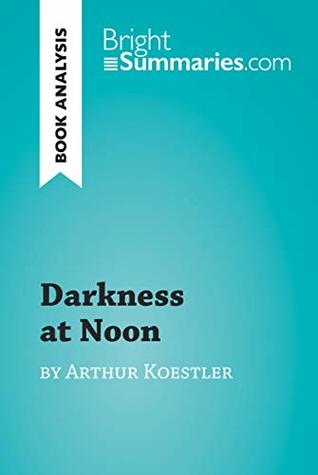 Darkness at Noon by Arthur Koestler (Book Analysis): Detailed Summary, Analysis and Reading Guide (BrightSummaries.com)