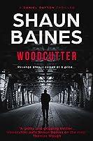 Woodcutter (Daniel Dayton Thriller Series Book 1)
