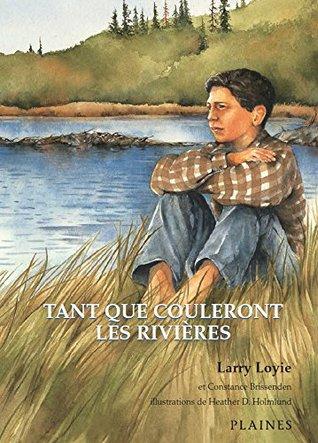 Tant que couleront les rivières: Roman jeunesse illustré - Prix du Norma Fleck Award for Canadian Children's Non-Fiction