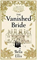The Vanished Bride (Brontë Sisters Mystery, #1)
