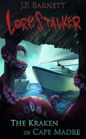 The Kraken of Cape Madre: A Creature Feature Horror Suspense (Lorestalker Book 2)