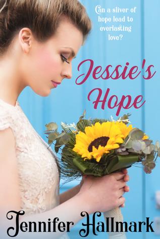 Jessie's Hope by Jennifer Hallmark