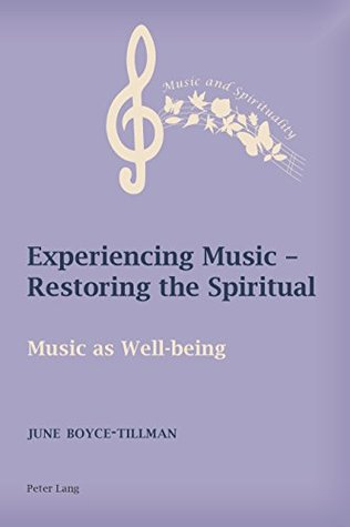 Experiencing Music Restoring the Spiritual: Music as Well-being (Music and Spirituality Book 2)