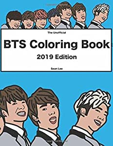 BTS Coloring Book: 2019 Edition. K-pop coloring book of the Korean boy band BTS Featuring Jimin, J-Hope, Jin, RM, Jungkook, Suga & V (BTS coloring books)