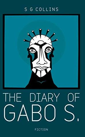 The diary of Gabo S  by S G Collins