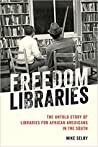 Freedom Libraries: The Untold Story of Libraries for African Americans in the South