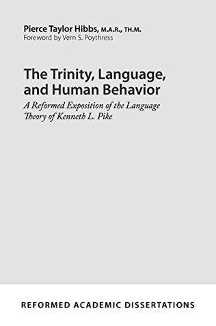 The Trinity, Language, and Human Behavior: A Reformed Exposition of the Language Theory of Kenneth L. Pike