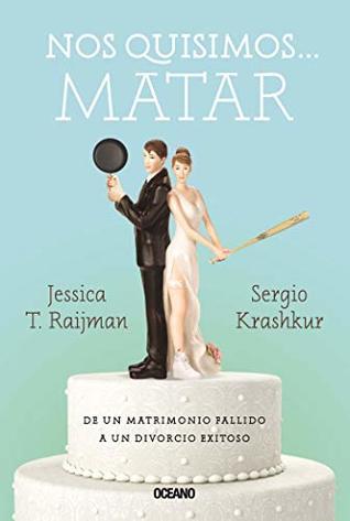 Nos quisimos… matar: De un matrimonio fallido a un divorcio exitoso (Educación sentimental)