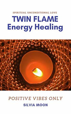 TWIN FLAME SELF-LOVE : Energy Healing Practices by Silvia Moon