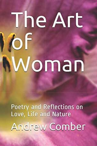 The Art of Woman: Poetry and Reflections on Love, Life and Nature