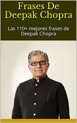 Frases De Deepak Chopra Las 110 Mejores Frases De Deepak