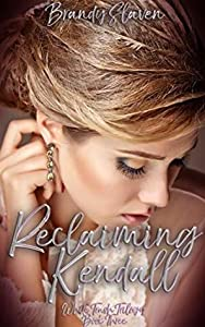 Reclaiming Kendall (White Trash Trilogy Book 3)