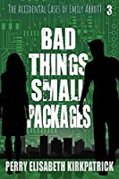 Bad Things, Small Packages (The Accidental Cases of Emily Abbott Book 3)