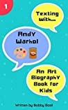 Texting with Andy Warhol: An Art Biography Book for Kids (Texting with History, #1)